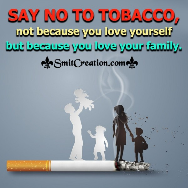 Say No To Tobacco Because You Love Your Family