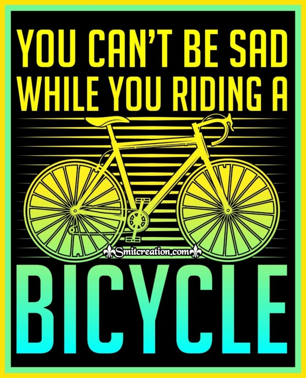 You Can't Be Sad While You Riding A Bicycle