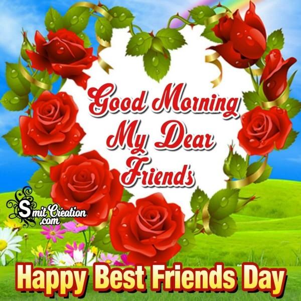 Good Morning My Dear Friends Happy Best Friends Day