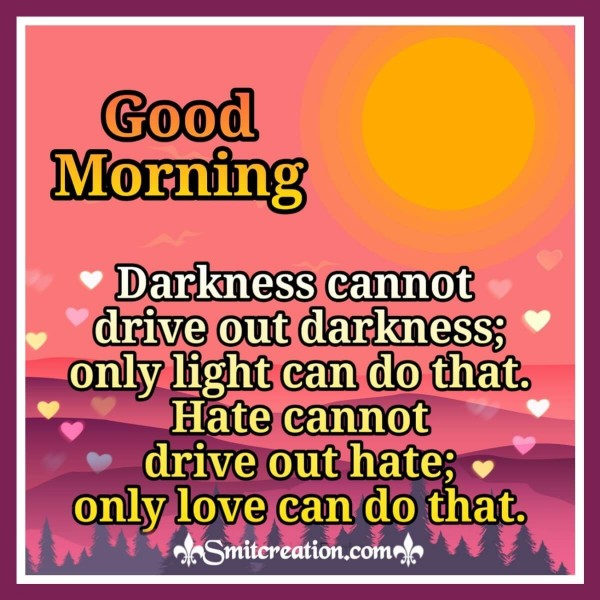 Good Morning Darkness Cannot Drive Out Darkness