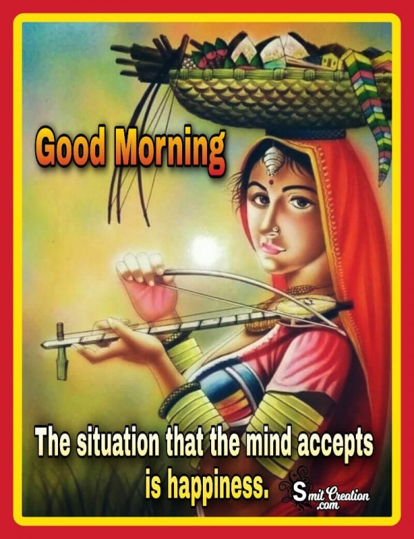 Good Morning Situation Mind Accepts Is Happiness