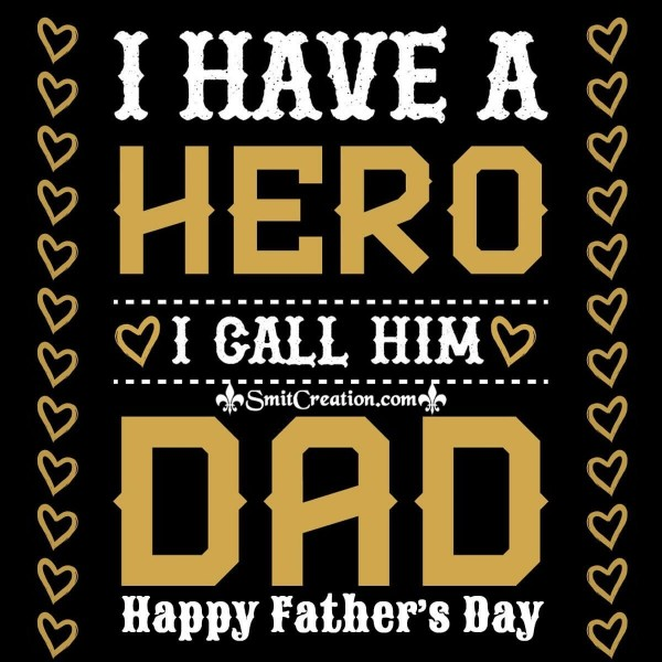 Happy Father's Day To A Hero My Dad