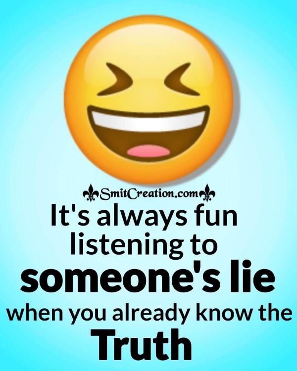 It's Always Fun Listening To Someone's Lie