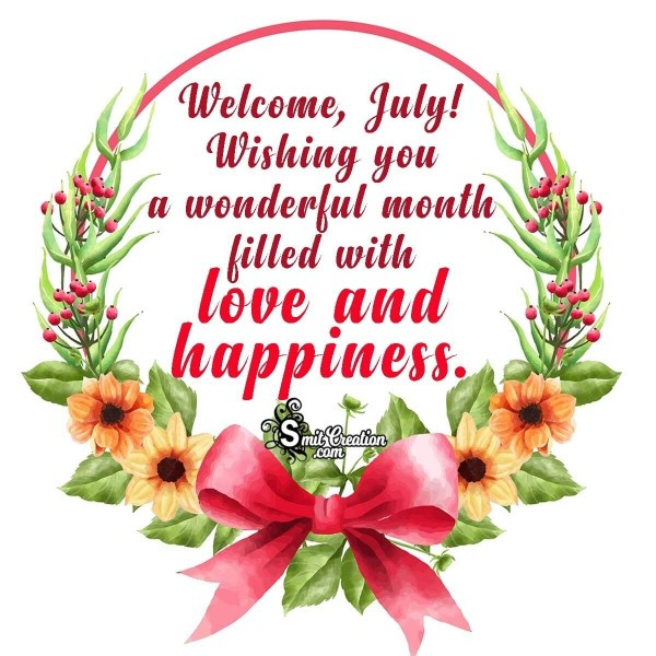 Welcome, July! Wishing You A Wonderful Month