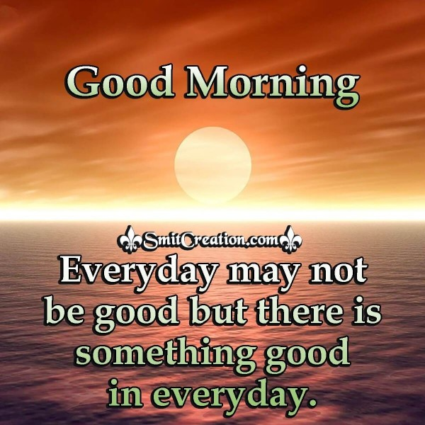 Good Morning Everyday May Not Be Good