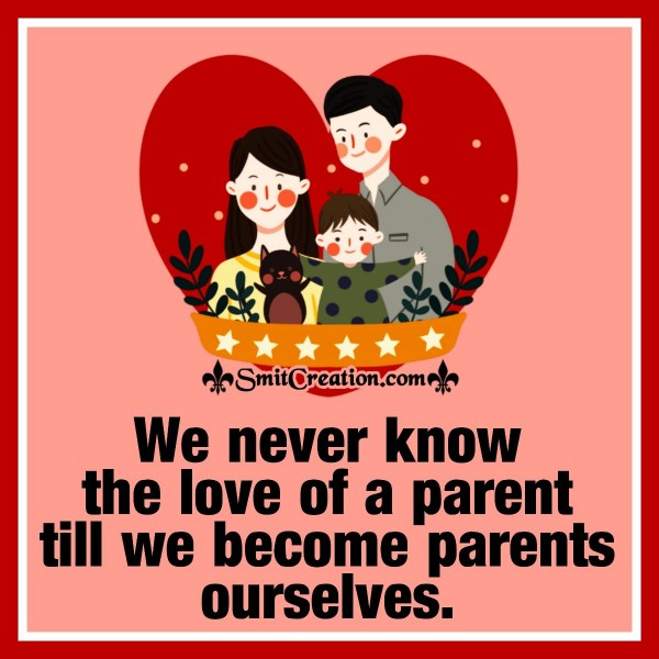 We Never Know The Love Of Parents