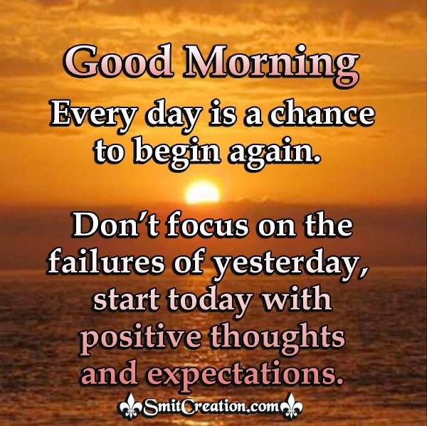 Good Morning Everyday Is A Chance To Begin Again