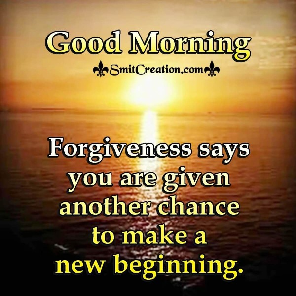 Good Morning Forgiveness Is Another Chance For New Begining