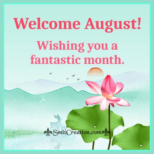 Welcome August Wishing You A Fantastic Month