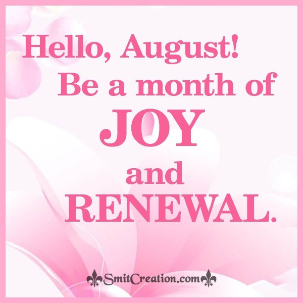 Hello August Be A Month Of Joy And Renewal