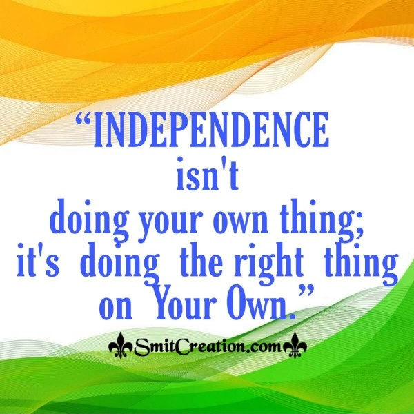 Independence Isn't Doing Your Own Thing; It's Doing The Right Thing On Your Own