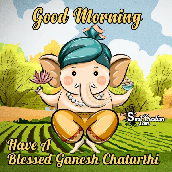 Good Morning Have A Blessed Ganesh Chaturthi