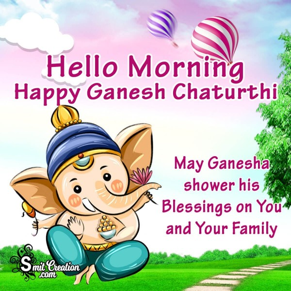 Hello Morning Happy Ganesh Chaturthi