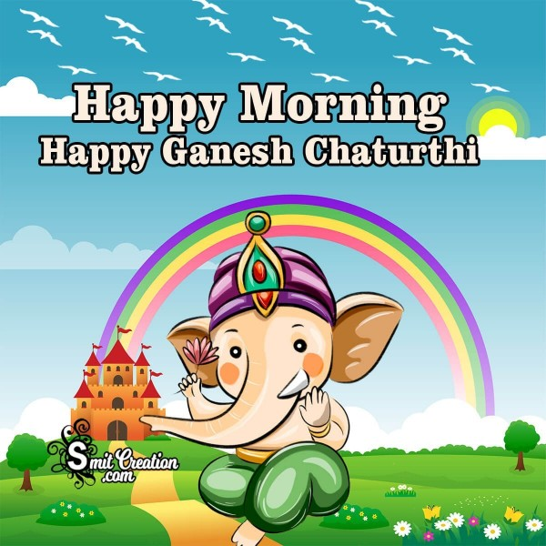 Happy Morning Happy Ganesh Chaturthi