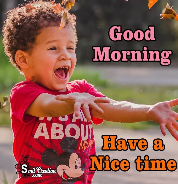 Good Morning Have A Nice Time