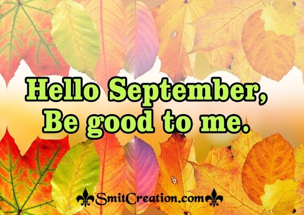 Hello, September! Be Good To Me
