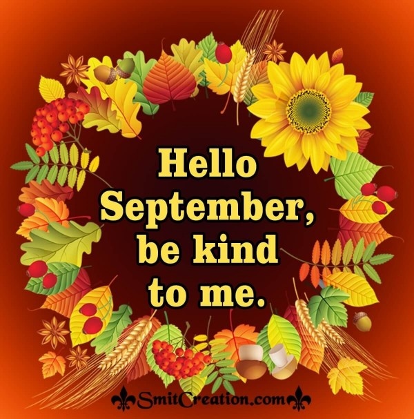 Hello, September! Be Kind To Me