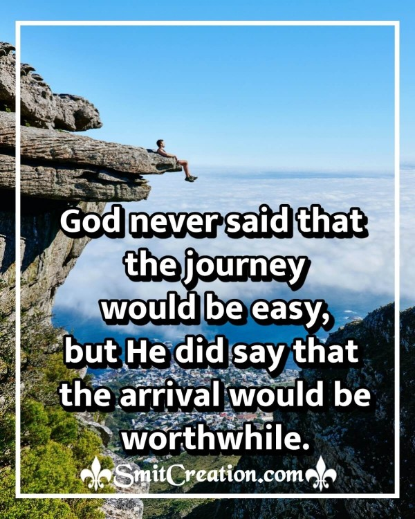 God Never Said That The Journey Would Be Easy