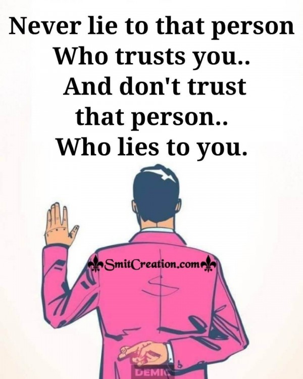 Never Lie To That Person Who Trusts You
