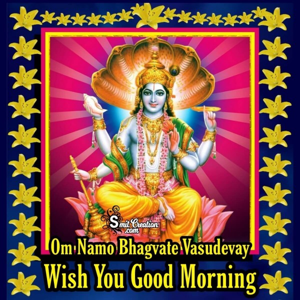 Om Namo Bhagvate Vasudevay Wish You Good Morning