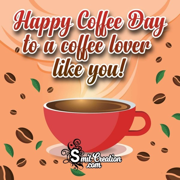 Happy Coffee Day To A Coffee Lover Like You