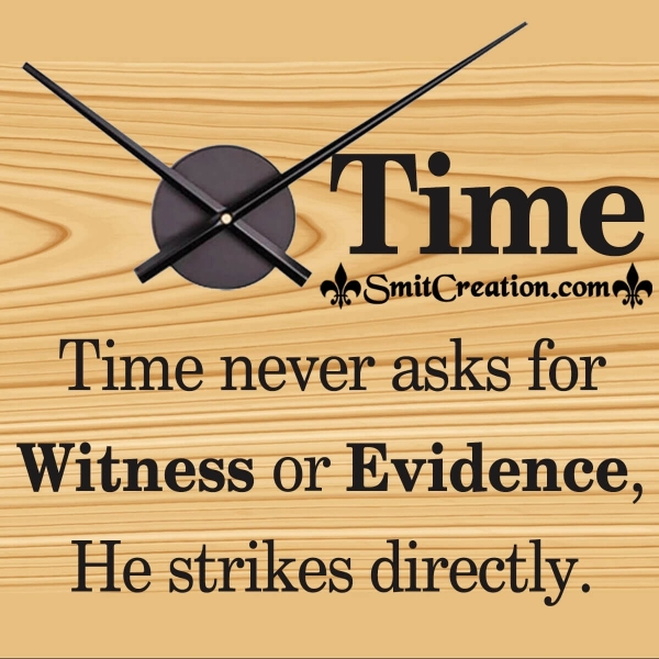 Time Never Asks For Witness Or Evidence