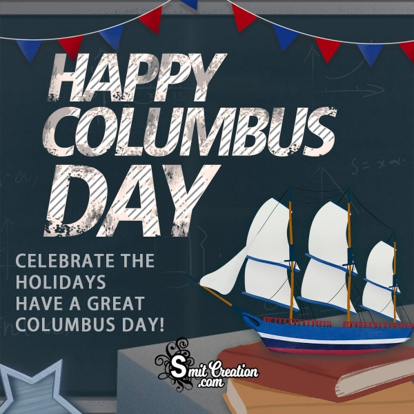 Happy Columbus Day Celebrate The Holidays