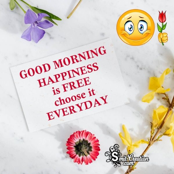 Good Morning Happiness Is Free