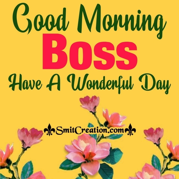 Good Morning Boss Have A Wonderful Day