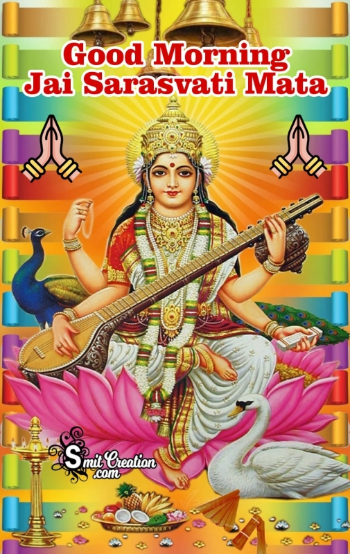 Good Morning Jai Sarasvati Mata