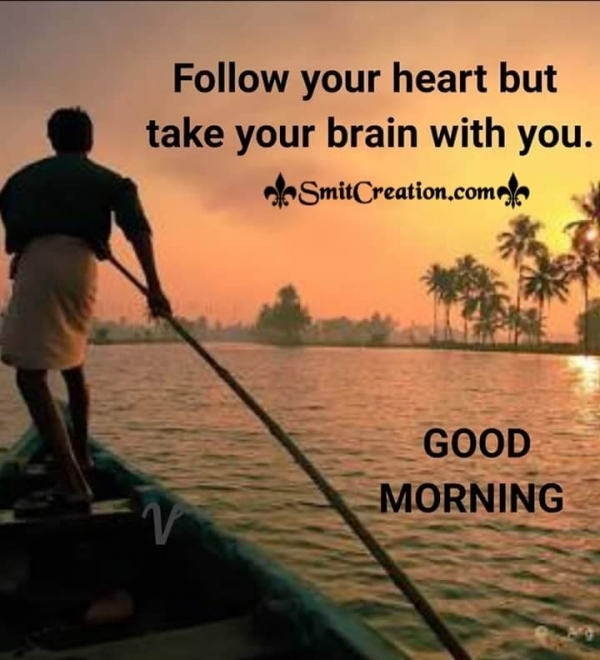 Good Morning Follow Your Heart