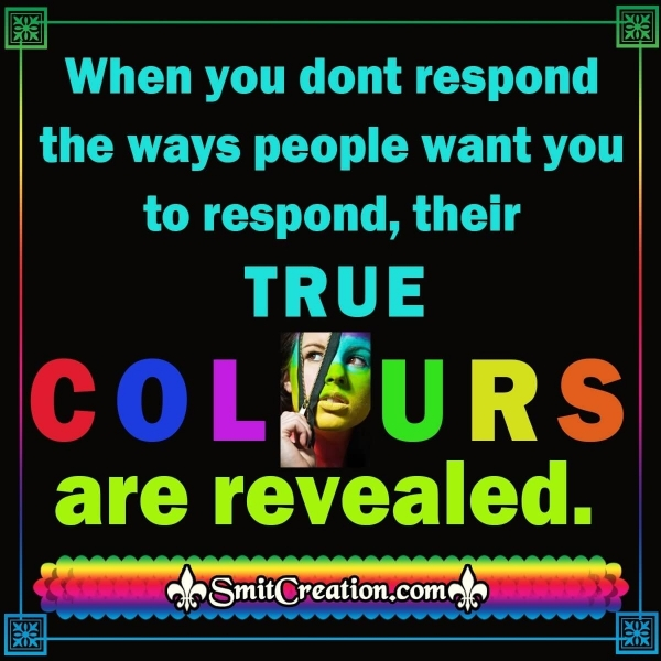 True Colours Of People Are Revealed