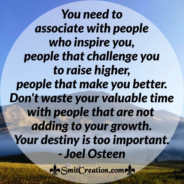 You need to associate with people who inspire you