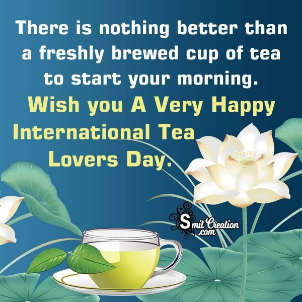 Wish You A Very Happy International TEA Lovers DAY