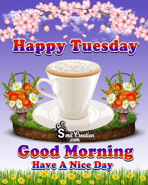 Good Morning Happy Tuesday Tea Cup