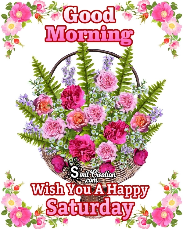 Good Morning Wish You A Happy Saturday