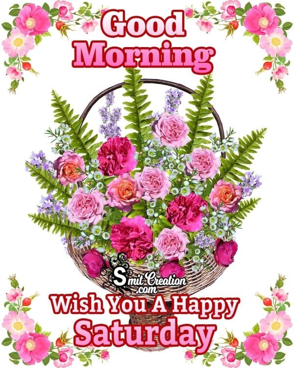 Good Morning Wish You A Happy Saturday