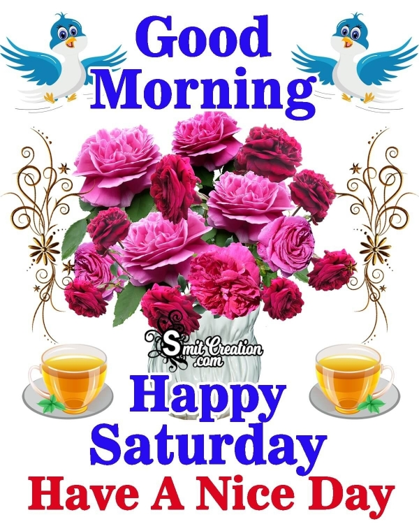 Good Morning Happy Saturday Have A Nice Day