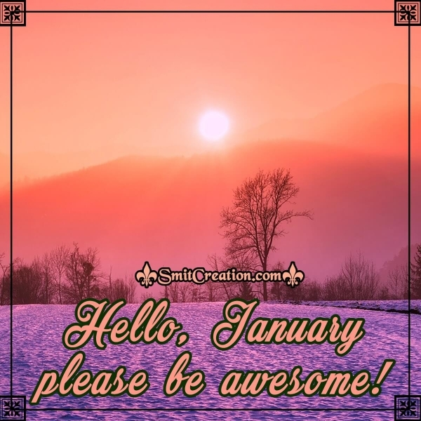 Hello, January Please Be Awesome!