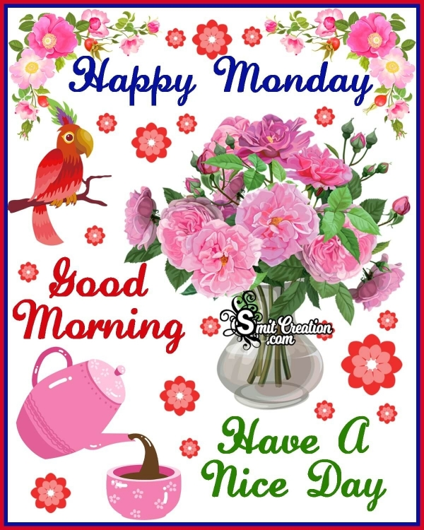 Happy Monday Good Morning Have A Nice Day