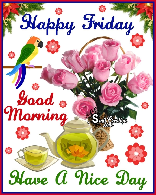 Happy Friday Good Morning Have A Nice Day