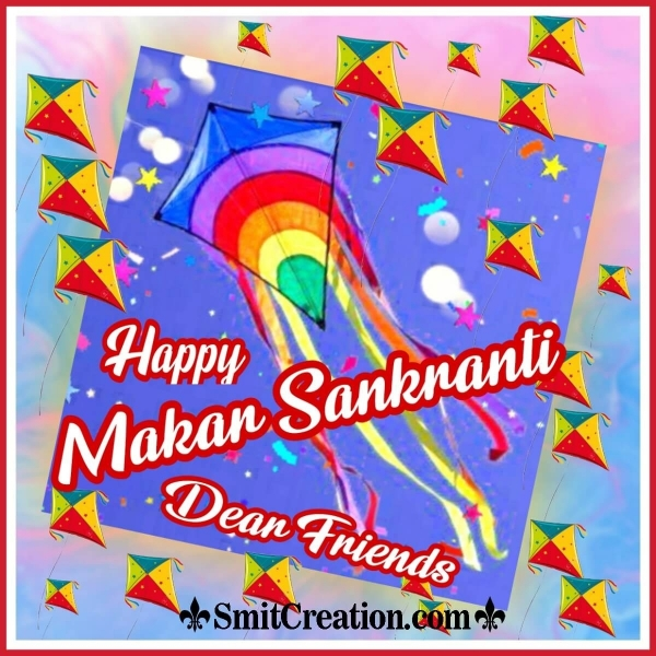 Happy Makar Sankranti Dear Friends