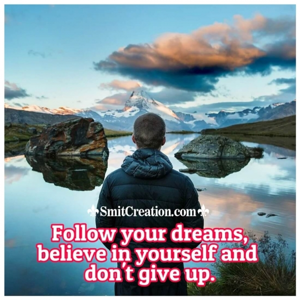 Follow Your Dreams Believe In Yourself Don't Give Up