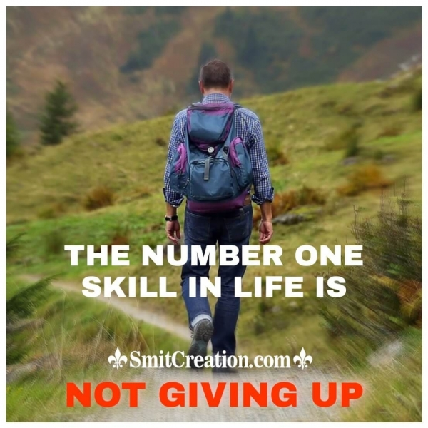 The Number One Skill In Life Is Not Giving Up