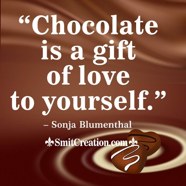 Chocolate Is A Gift Of Love To Yourself.
