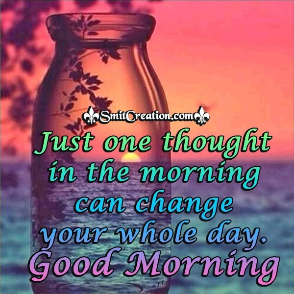 Good Morning One Thought In The Morning