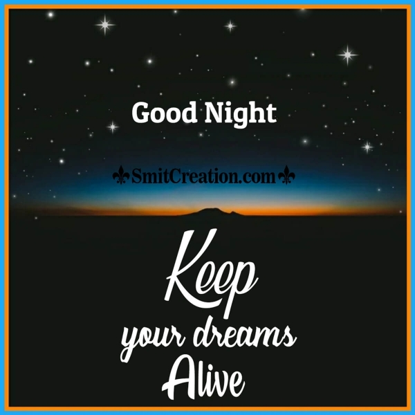 Good Night Keep Your Dreams Alive