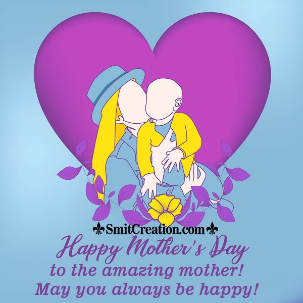Happy Mother's Day To The Amazing Mother!