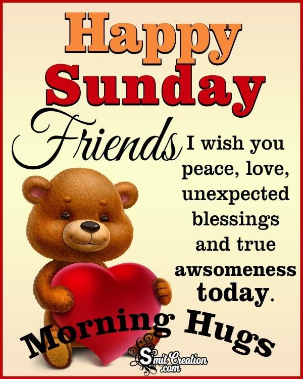 Happy Sunday Friends Morning Hugs