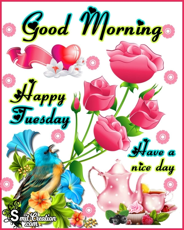 Good Morning Happy Tuesday Have A Nice Day